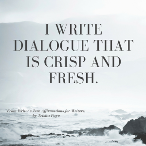 I write dialogue that is crisp and fresh.